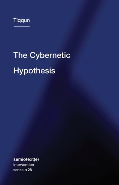 The Cybernetic Hypothesis by Tiqqun