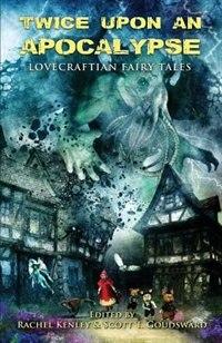 Twice Upon an Apocalypse: Lovecraftian Fairy Tales by Armand Rosamilia