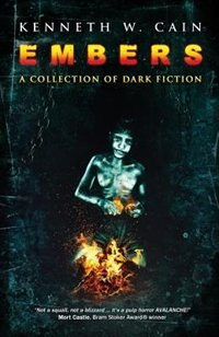 Embers: A Collection of Dark Fiction by Kenneth W. Cain