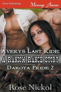 Avery's Last Ride: A Ransom Ranch Story [Dakota Pride 2] (Siren Publishing Menage Amour) by Rose Nickol
