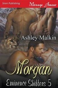 Morgan [Eminence Shifters 5] (Siren Publishing Menage Amour) de Ashley Malkin