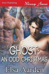 Ghost: An Odd Christmas (Siren Publishing Menage Amour ManLove) by Elsa Aarden