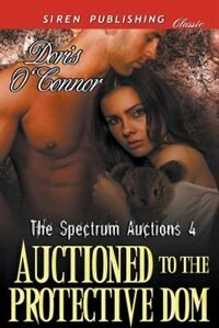 Auctioned to the Protective Dom [The Spectrum Auctions 4] (Siren Publishing Classic) de Doris O'Connor