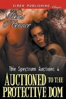 Auctioned to the Protective Dom [The Spectrum Auctions 4] (Siren Publishing Classic)