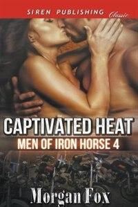 Captivated Heat [Men of Iron Horse 4] (Siren Publishing Classic) by Morgan Fox