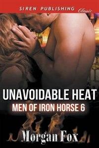 Unavoidable Heat [Men of Iron Horse 6] (Siren Publishing Classic) by Morgan Fox
