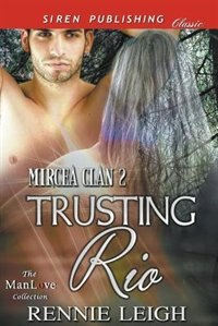 Trusting Rio [Mircea Clan 2] (Siren Publishing Classic ManLove) by Rennie Leigh