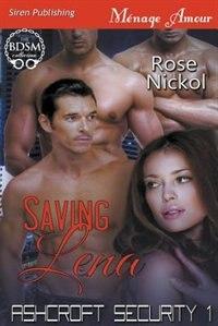 Saving Lena [Ashcroft Security 1] (Siren Publishing Menage Amour) by Rose Nickol