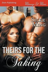 Theirs for the Taking (Siren Publishing Menage and More) by Silke Ming