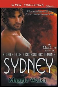 Sydney [Stories from a Crossroads Demon 2] (Siren Publishing Classic ManLove) by Maggie Walsh