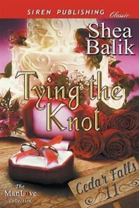Tying the Knot [Cedar Falls 11] (Siren Publishing Classic ManLove) by Shea Balik
