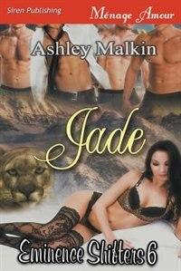 Jade [Eminence Shifters 6] (Siren Publishing Menage Amour) by Ashley Malkin