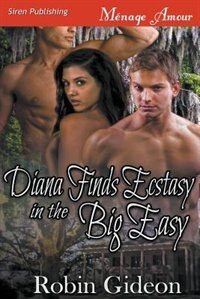 Diana Finds Ecstasy in the Big Easy (Siren Publishing Menage Amour) by Robin Gideon