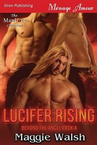 Lucifer Rising [Beyond the Angel Pack 4] (Siren Publishing Menage Amour ManLove) by Maggie Walsh