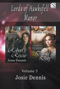 Lords of Hawksfell Manor, Volume 5 [Robert's Rescue: Daniel's Duty] (Siren Publishing Menage Amour) by Josie Dennis