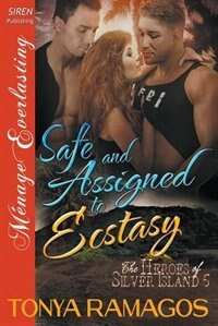 Safe and Assigned to Ecstasy [The Heroes of Silver Island 5] (Siren Publishing Menage Everlasting) by Tonya Ramagos