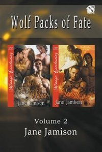 Wolf Packs of Fate, Volume 2 [Taking Their Mate: Heart of a Wolf] (Siren Publishing Ménage Everlasting) by Jane Jamison