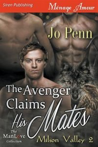 The Avenger Claims His Mates [Milson Valley 2] (Siren Publishing Ménage Amour ManLove) by Jo Penn