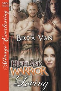 Highland Warrior Loving [Sequel to Highland Warrior Woman] (Siren Publishing Ménage Everlasting) by Becca Van