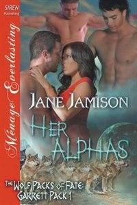 Her Alphas [Wolf Packs of Fate: Garrett Pack 1] (Siren Publishing Menage Everlasting) by Jane Jamison
