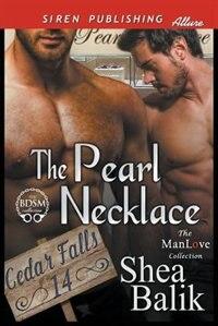 The Pearl Necklace [Cedar Falls 14] (Siren Publishing Allure ManLove) by Shea Balik