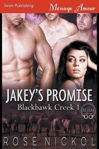 Jakey's Promise [Blackhawk Creek 1] (Siren Publishing Menage Amour) by Rose Nickol