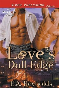 Love's Dull Edge [Sequel to Can't Fight This Feeling] (Siren Publishing Classic ManLove) by E.A. Reynolds