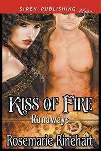 Kiss of Fire [Runaways 1] (Siren Publishing Classic) by Rosemarie Rinehart
