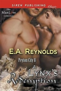 A Lynx's Redemption [Peyton City 8] (Siren Publishing Classic ManLove) by E.a. Reynolds