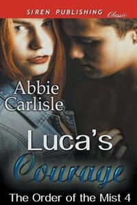 Luca's Courage [The Order of the Mist 4] (Siren Publishing Classic) by Abbie Carlisle