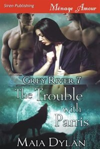 The Trouble with Parris [Grey River 7] (Siren Publishing Menage Amour) by Maia Dylan