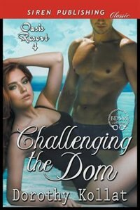 Challenging the Dom [Oasis Resort 4] (Siren Publishing Allure) by Dorothy Kollat
