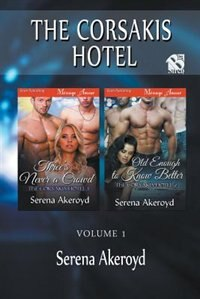 The Corsakis Hotel, Volume 1 [Three's Never A Crowd: Old Enough to Know Better] (Siren Publishing Menage Amour) by Serena Akeroyd