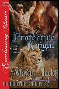 Protective Knight [Immortal Knights 2] (Siren Publishing Everlasting Classic ManLove) by Marcy Jacks