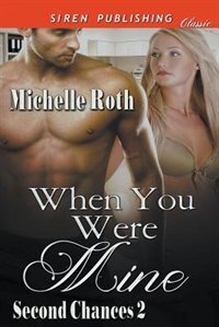 When You Were Mine [Second Chances 2] (Siren Publishing Classic) by Michelle Roth