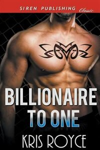 Billionaire to One (Siren Publishing Classic) by Kris Royce