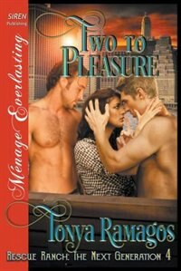Two to Pleasure [Rescue Ranch: The Next Generation 4] (Siren Publishing Menage Everlasting) de Tonya Ramagos