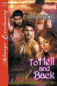 To Hell and Back [Werewolves and Wizards of West End 1] (Siren Publishing Menage Everlasting) by Jane Jamison