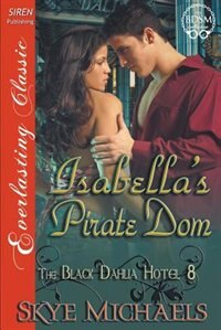 Isabella's Pirate Dom [The Black Dahlia Hotel 8] (Siren Publishing Everlasting Classic) de Skye Michaels
