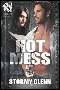 Hot Mess 3 (Siren Publishing The Stormy Glenn ManLove Collection) by Stormy Glenn