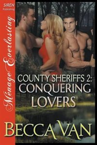 County Sheriffs 2: Conquering Lovers (Siren Publishing Menage Everlasting) by Becca Van