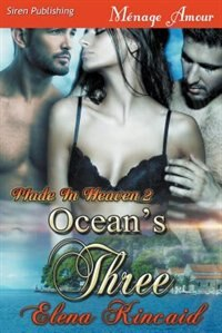 Ocean's Three [Made in Heaven 2] (Siren Publishing Menage Amour) by Elena Kincaid