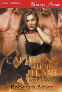 Capturing Their Flame [Stone Passions 1] (Siren Publishing Ménage Amour) by Rebecca Airies