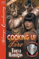 Cooking Up Fire [Uniformed and Sizzling Hot 4] (Siren Publishing Menage Everlasting)