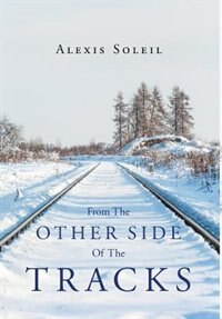 From the Other Side of the Tracks by Alexis Soleil