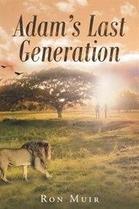 Adam's Last Generation by Ron Muir