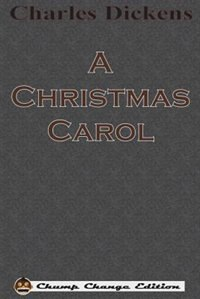 A Christmas Carol (Chump Change Edition): Illustrated By John Leech by Charles Dickens