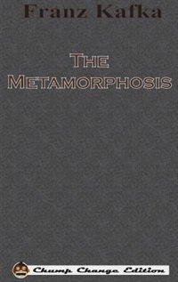 The Metamorphosis (Chump Change Edition) by Franz Kafka