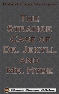 The Strange Case of Dr. Jekyll and Mr. Hyde (Chump Change Edition) by Robert Louis Stevenson