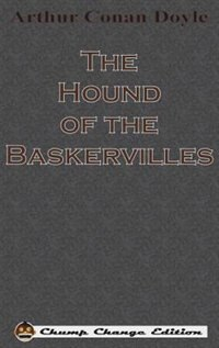 The Hound of the Baskervilles (Chump Change Edition) by Arthur Conan Doyle